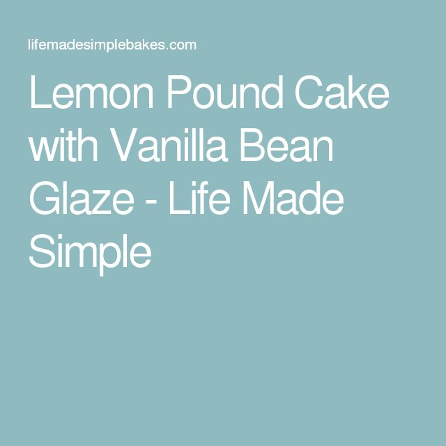 Lemon Pound Cake with Vanilla Bean Glaze - Life Made Simple