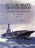Out of Sight, Out of Mind: The Royal Australian Navy in Vietnam 1965-1972