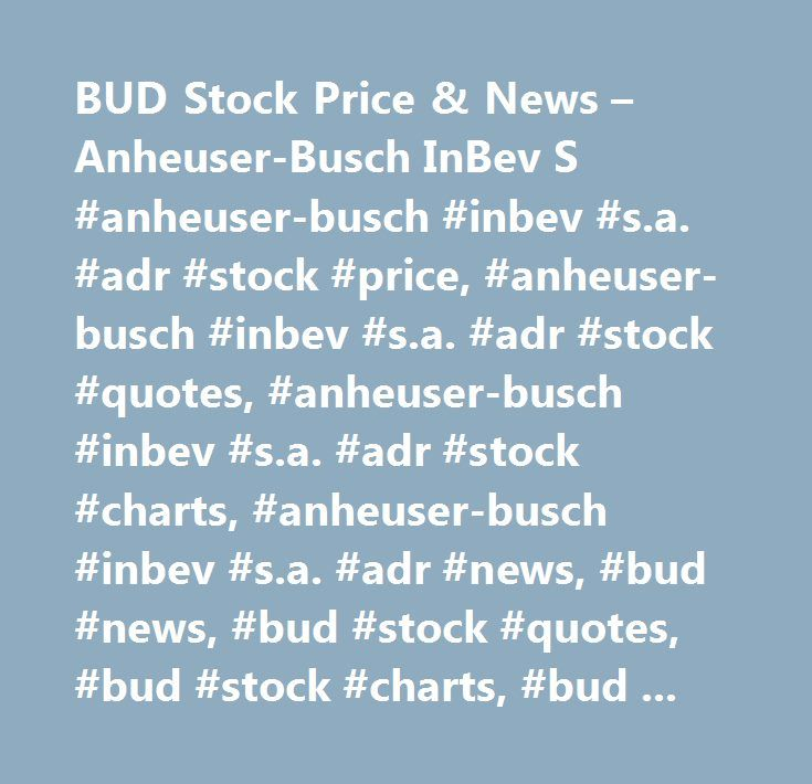 BUD Stock Price & News – Anheuser-Busch InBev S #anheuser-busch #inbev #s.a. #adr #stock #price, #anheuser-busch #inbev #s.a. #adr #stock #quotes, #anheuser-busch #inbev #s.a. #adr #stock #charts, #anheuser-busch #inbev #s.a. #adr #news, #bud #news, #bud #stock #quotes, #bud #stock #charts, #bud #financials, #bud #stock #price, #bud #earnings, #bud #estimates, #bud #price #per #share, #bud #key #stock #data, #bud #shares, #bud #historical #stock #charts…