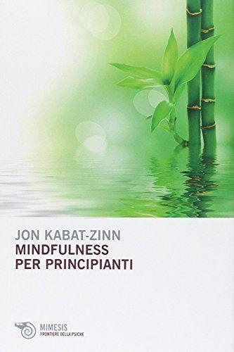 Mindfulness per principianti di Jon Kabat-Zinn http://www.amazon.it/dp/8857524086/ref=cm_sw_r_pi_dp_NSO9vb0ZQGDPA