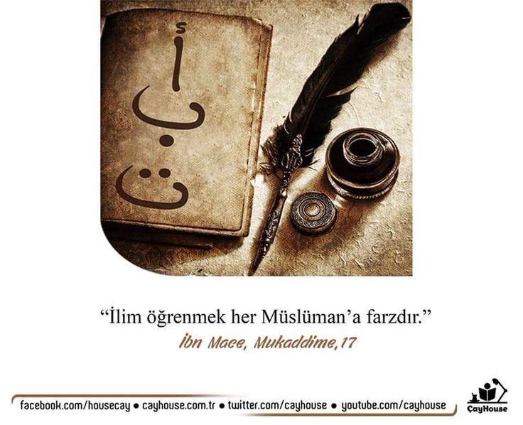 İlim öğrenmek her Müslüman'a farzdır.