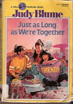 Just as Long as We're Together by Judy Blume *The first time I read this book, I was about 9. It became a lifelong favorite.