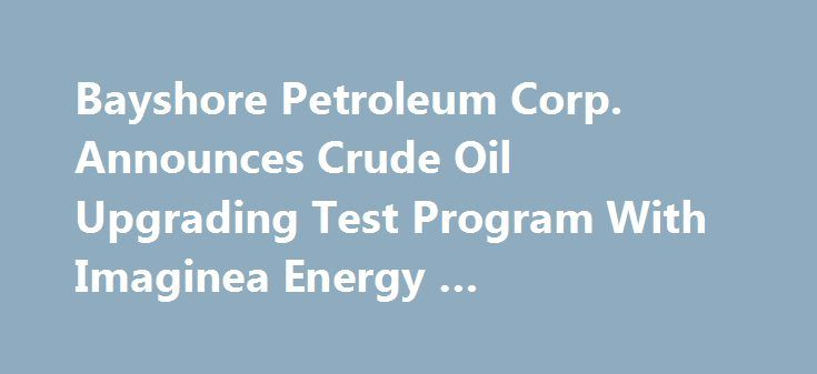 Bayshore Petroleum Corp. Announces Crude Oil Upgrading Test Program With Imaginea Energy … http://betiforexcom.livejournal.com/24323364.html  Announces Crude Oil Upgrading Test Program With Imaginea Energy Corp, updated 2017-05-31 13:02:34. Watch for more news articles, provided ...The post Bayshore Petroleum Corp. Announces Crude Oil Upgrading Test Program With Imaginea Energy … appeared first on crude-oil.news.The post Bayshore Petroleum Corp. Announces Crude Oil Upgrading Test Program…