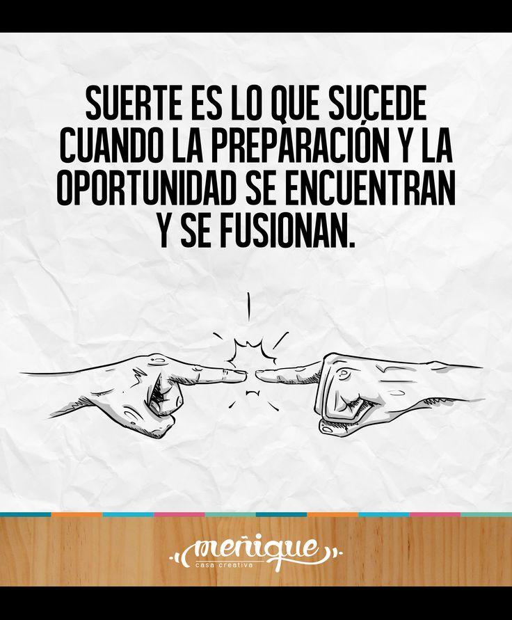 ''Suerte es lo que sucede cuando la preparación y la oportunidad se encuentran y se fusionan''. Voltaire. Meñique casa creativa.  #lunescreativo #somosmenique #sinpereza