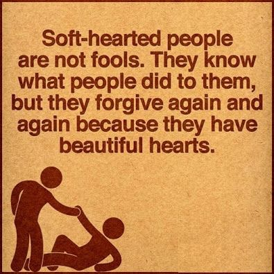 Soft-hearted people are not fools...