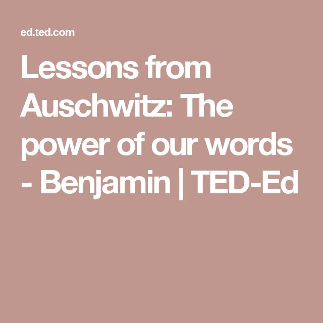 Lessons from Auschwitz: The power of our words - Benjamin | TED-Ed