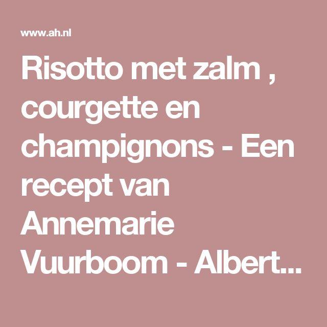 Risotto met zalm , courgette en champignons - Een recept van Annemarie Vuurboom - Albert Heijn