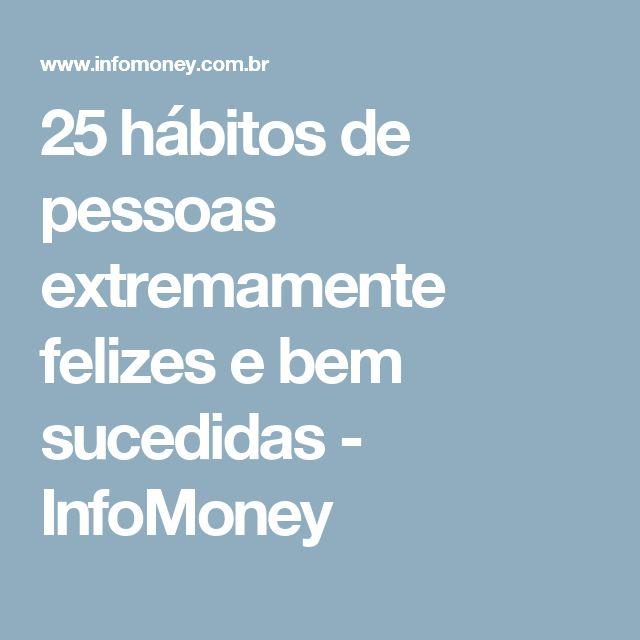 25 hábitos de pessoas extremamente felizes e bem sucedidas - InfoMoney