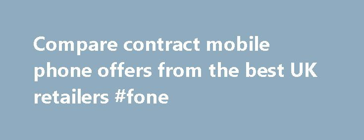 Compare contract mobile phone offers from the best UK retailers #fone http://mobile.remmont.com/compare-contract-mobile-phone-offers-from-the-best-uk-retailers-fone/  Compare Contract Phone Deals What is a mobile phone contract? A contract is a an agreement between you and the network operator whereby you agree to pay a set monthly amount in exchange for a set number of minutes, texts and sometimes, data. You will always receive a mobile phone with a mobile phone contractRead More