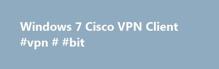 Windows 7 Cisco VPN Client #vpn # #bit http://rhode-island.remmont.com/windows-7-cisco-vpn-client-vpn-bit/  # Windows 7 Cisco VPN Client Cisco VPN Client does not support 64bit OS. If your backend is ASA then there is a new client from cisco Any connect you can download from the cisco's web site. But if you are using VPN Concentrator, cisco doesn't have any 64bit clients. You can use Shrew soft from http://www.shrew.net. which is free,and follow the instructions accordingly. If you have .pcf…