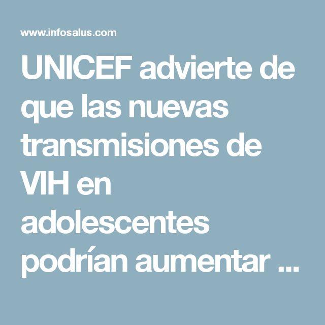 UNICEF advierte de que las nuevas transmisiones de VIH en adolescentes podrían aumentar un 60% en 2030