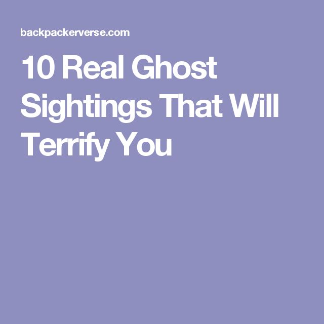 10 Real Ghost Sightings That Will Terrify You