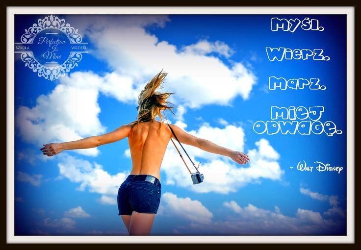 Marzenia, wiara i odwaga to narzędzia, dzięki którym zajdziesz dalej niż myślisz!