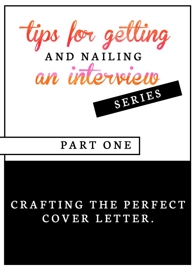 Tips For Getting and Nailing an Interview: Part One... Crafting and Writing the Perfect Cover Letter!