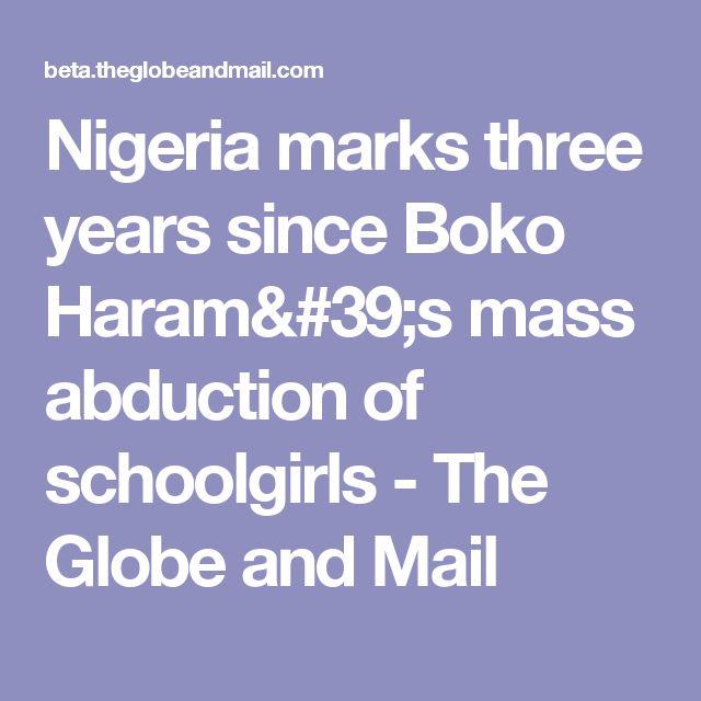 Nigeria marks three years since Boko Haram's mass abduction of schoolgirls - The Globe and Mail