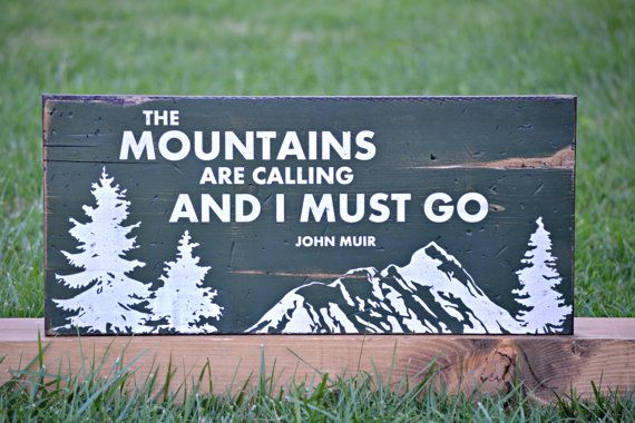 Check out this item in my Etsy shop https://www.etsy.com/listing/208284264/the-mountains-are-calling-and-i-must-go