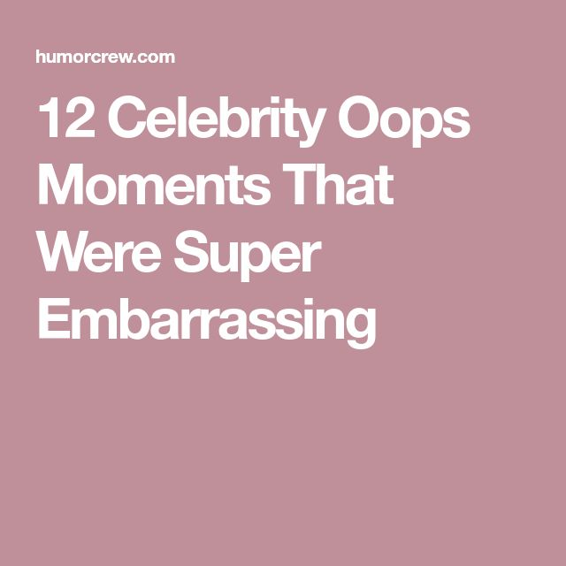 12 Celebrity Oops Moments That Were Super Embarrassing