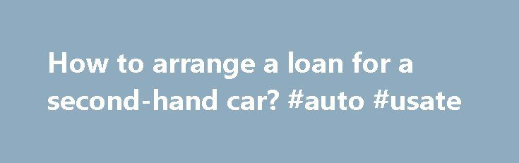 How to arrange a loan for a second-hand car? #auto #usate http://auto-car.nef2.com/how-to-arrange-a-loan-for-a-second-hand-car-auto-usate/  #2nd hand cars # How to arrange a loan for a second-hand car? Tags: Many of us prefer buying a second-hand car or a used car after obtaining a driving licence. The argument is: it is always better to go for a new car after honing your driving skills in a used car. Also, financing the used car is no more a nightmare. A large number of lenders, both in the…