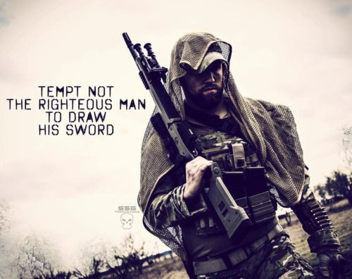 Tempt not the righteous man to draw his sword