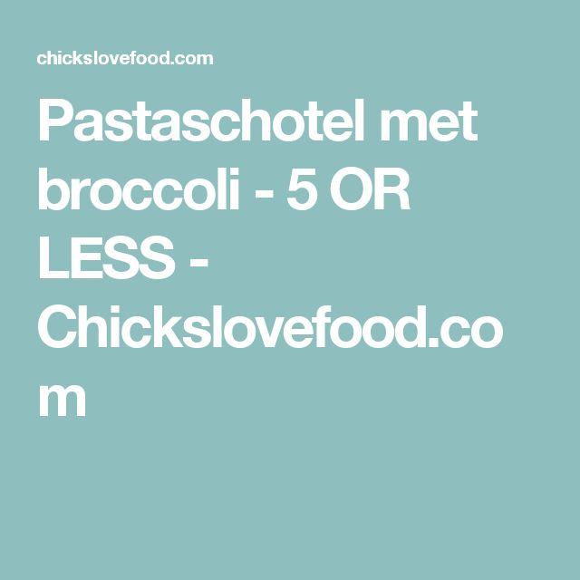 Pastaschotel met broccoli - 5 OR LESS - Chickslovefood.com