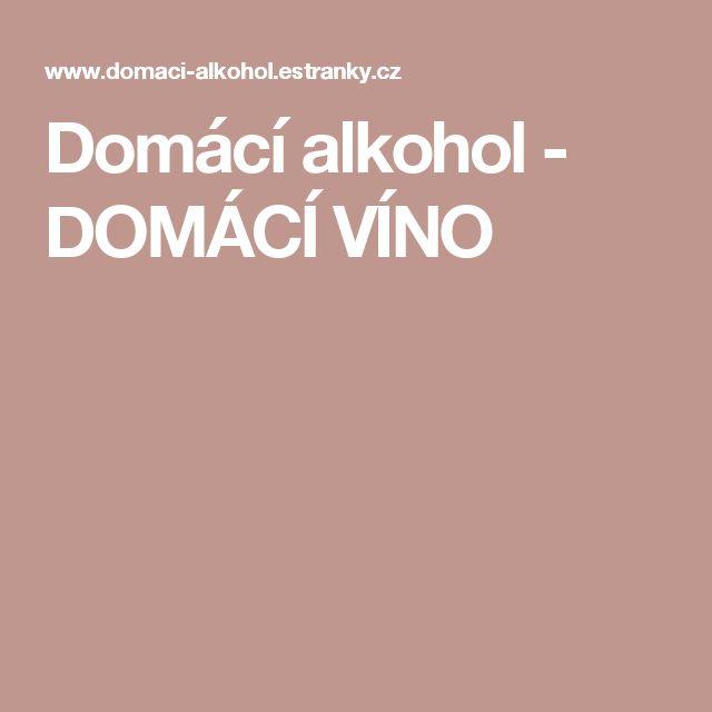 Domácí alkohol - DOMÁCÍ VÍNO