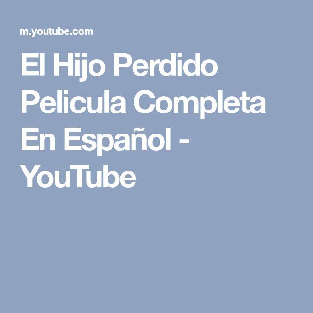El Hijo Perdido Pelicula Completa En Español - YouTube