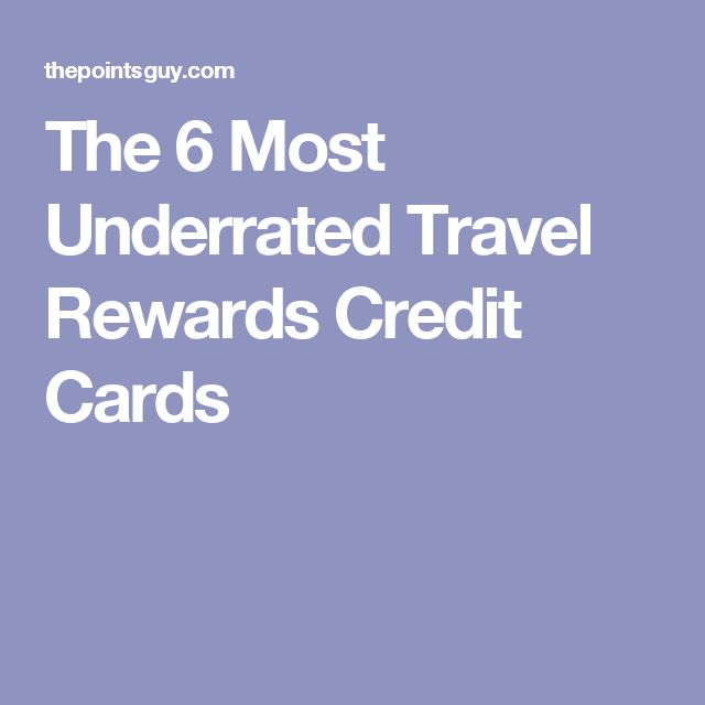 The 6 Most Underrated Travel Rewards Credit Cards