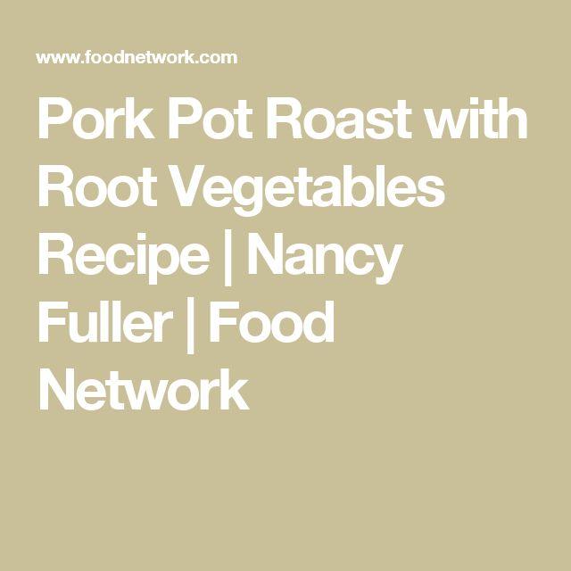 Pork Pot Roast with Root Vegetables Recipe   Nancy Fuller   Food Network