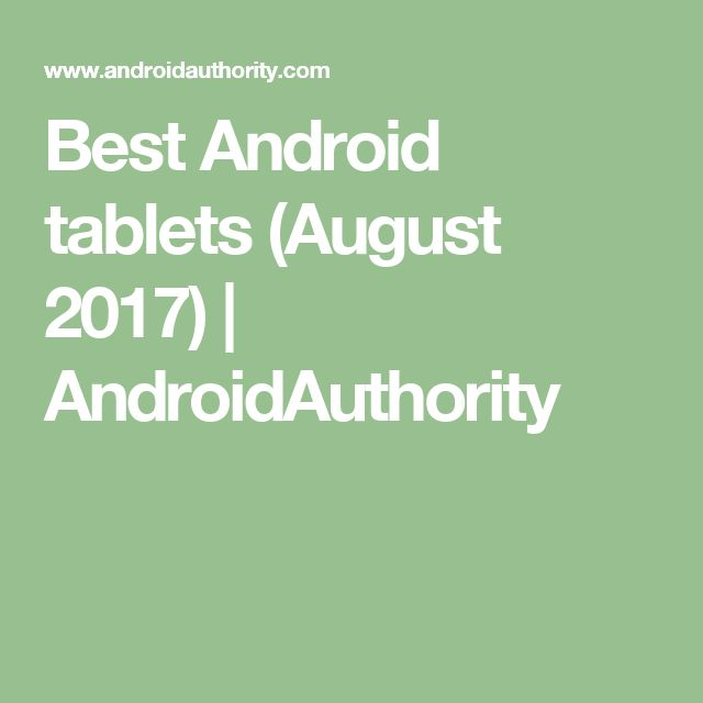 Best Android tablets (August 2017) | AndroidAuthority