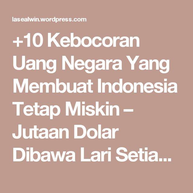 +10 Kebocoran Uang Negara Yang Membuat Indonesia Tetap Miskin – Jutaan Dolar Dibawa Lari Setiap Tahun Dari Indonesia Sehingga Utang Luar Negeri Terus Bertambah – menang BERSAMA – Indonesia Strong From Village