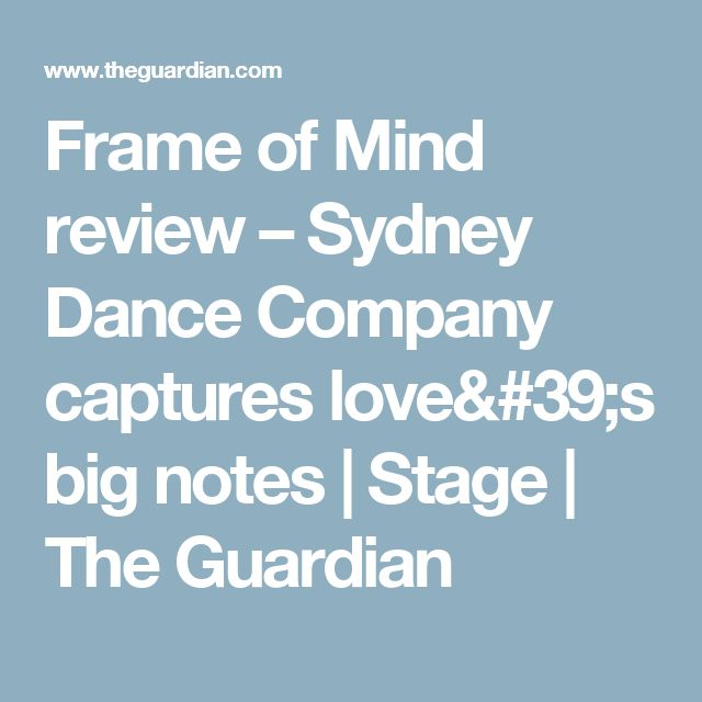 Frame of Mind review –Sydney Dance Company captures love's big notes | Stage | The Guardian