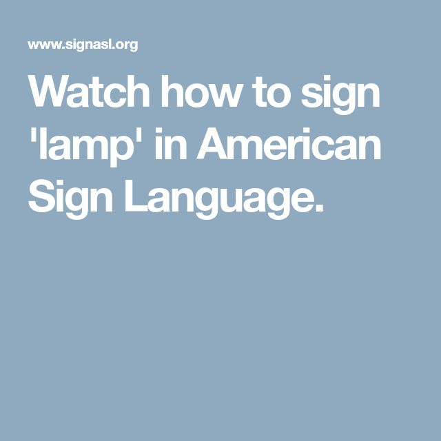 Watch how to sign 'lamp' in American Sign Language.