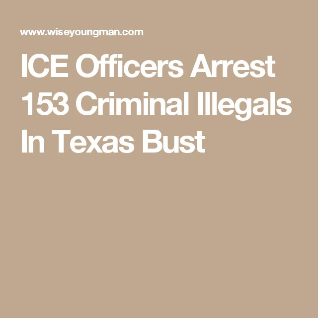 ICE Officers Arrest 153 Criminal Illegals In Texas Bust