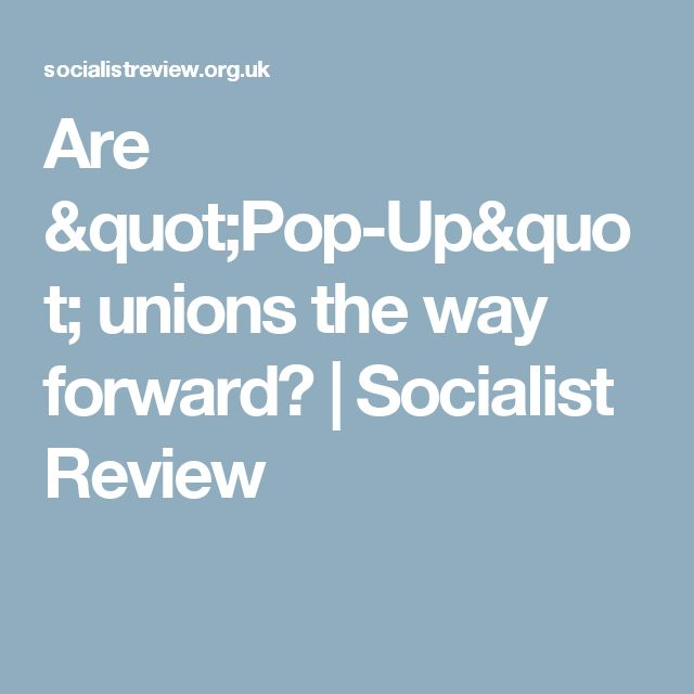 """Are """"Pop-Up"""" unions the way forward?   Socialist Review"""