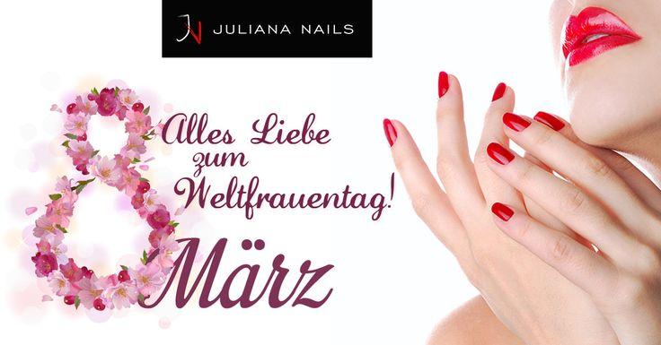 Juliana Nails wünscht euch einen schönen Weltfrauentag - genießt den Tag und lasst euch feiern :-)