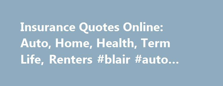Insurance Quotes Online: Auto, Home, Health, Term Life, Renters #blair #auto #mall http://france.remmont.com/insurance-quotes-online-auto-home-health-term-life-renters-blair-auto-mall/  #insurance quotes auto # Compare Insurance Quotes and Save Looking for a Quick Auto Insurance Estimate? Find Cheap Auto Insurance: 5 Simple Ways to Save 5 Ways to Save on Homeowners Insurance 5 Ways to Find Lower Term Life Insurance Rates Individual Health Insurance: Just the Facts 5 Renters Insurance Policy…