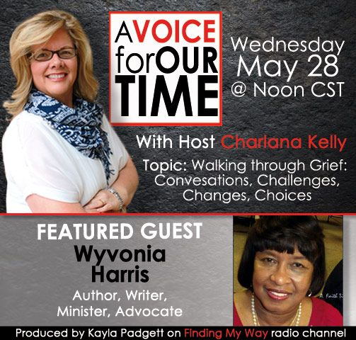 Wednesday May 28 @ Noon Central special guest Wyvonia Harris WysJoyful Company... Walking through Grief: Conversations, Challenges, & Changes