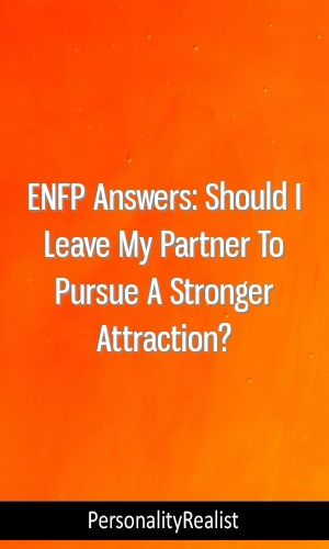 ENFP Answers: Should I Leave My Partner To Pursue A Stronger