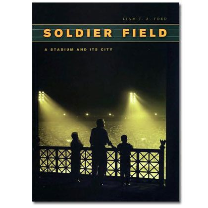 Soldier Field: A Stadium and Its City - Hardcover Book