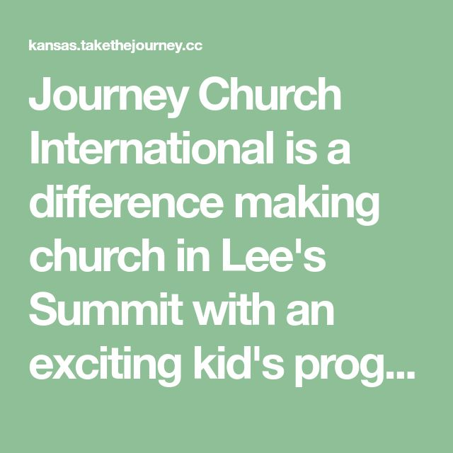 Journey Church International is a difference making church in Lee's Summit with an exciting kid's program, bible-based teaching, and a friendly atmosphere.