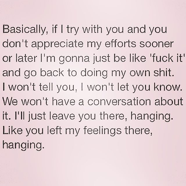 this is exactly how I roll. you leave my feelings hanging, I'll leave you hanging with whatever it was that kept you from the best thing that ever happened to you.