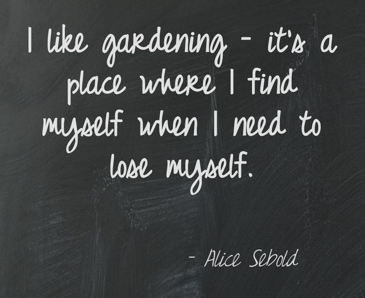 "●❀● ""I like gardening -- it's a place where I find myself when I need o lose myself."" ♡"