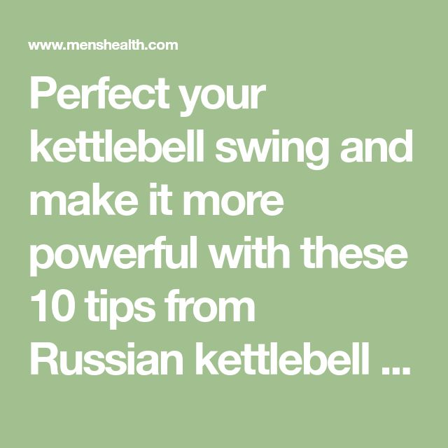 Perfect your kettlebell swing and make it more powerful with these 10 tips from Russian kettlebell guru Pavel Tsatsouline.