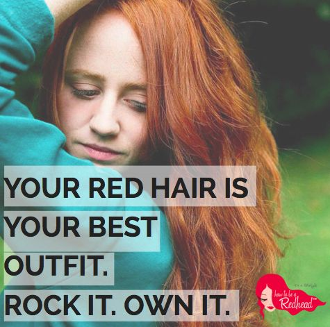 Red hair is the best outfit. Rock it. Own it.