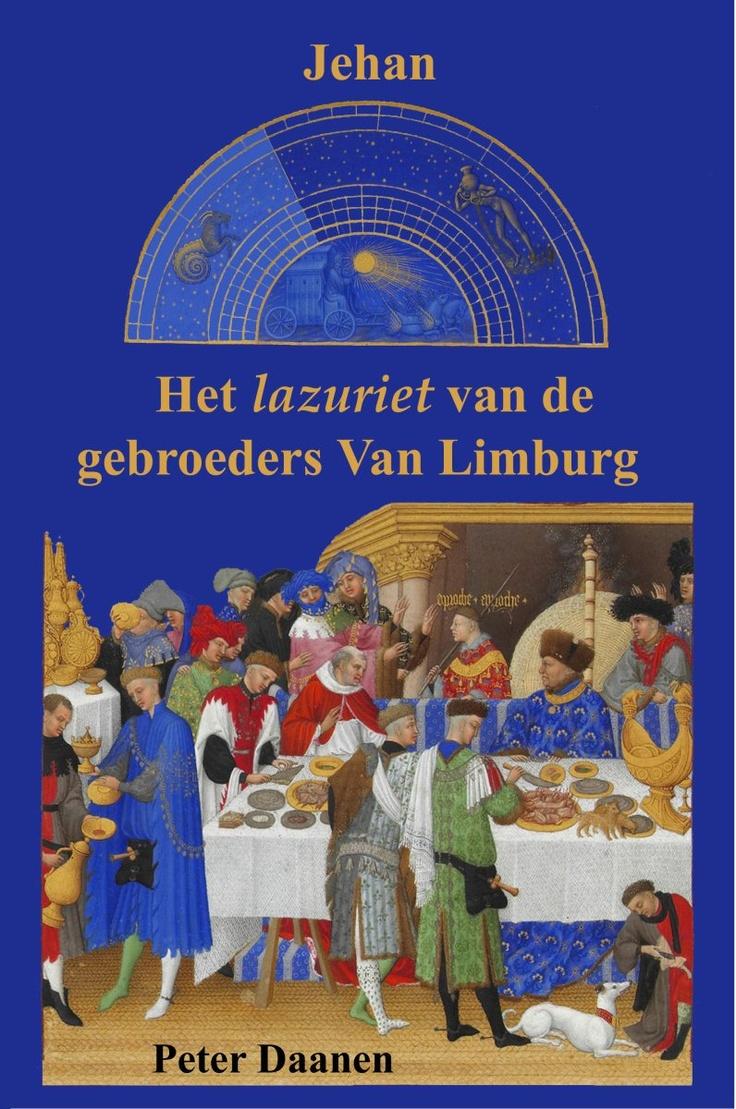 Jehan Het lazuriet van de gebroeders Van Limburg - Peter Daanen. Uitg. De Verteller  De Gebroeders van Limburg staan de laatste jaren in Nijmegen en daarbuiten volop in de belangstelling. En nu is er ook een roman over hun leven.