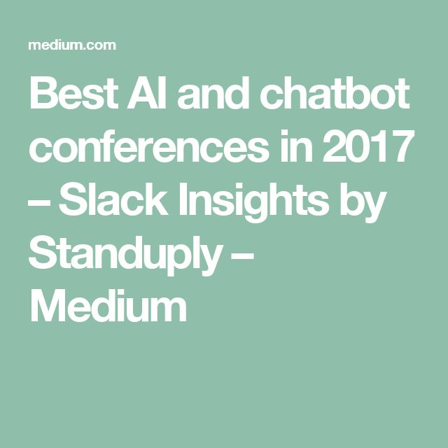 Best AI and chatbot conferences in 2017 – Slack Insights by Standuply – Medium