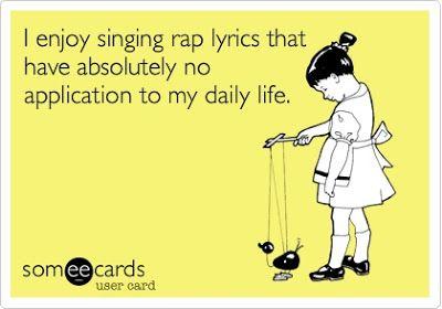 """I enjoy singing rap lyrics that..."""