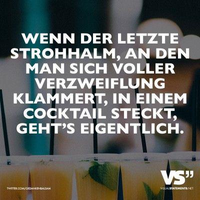 Wenn der letzte Strohhalm, an den man sich voller Verzweiflung klammert, in einem Cocktail steckt, geht's eigentlich.