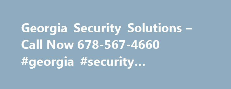 Georgia Security Solutions – Call Now 678-567-4660 #georgia #security #companies http://lesotho.remmont.com/georgia-security-solutions-call-now-678-567-4660-georgia-security-companies/  # Not so long ago, many people couldn't afford to install security cameras in addition to their home security systems. Now, however, advances in technology, including in video cameras, video recorders, and networking capabilities, have made video surveillance systems affordable and appropriate for home use…