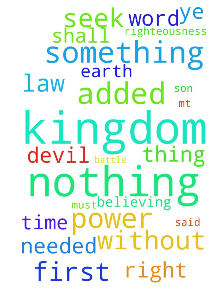 Kingdom Law     Mt.6:33   But seek ye first the kingdom - Kingdom Law Mt.633 But seek ye first the kingdom of GOD, and his righteousness; and all these needed things shall be added unto you. Every time you see Seek it will be a kingdom of GOD view of a thing Seek first the kingdom of GOD, and Seek first the righteousness of GOD, Then, all of the needed things shall be added to you Dont seek things first Lk.1616 The law and the prophets were until John since that time the kingdom of GOD is…